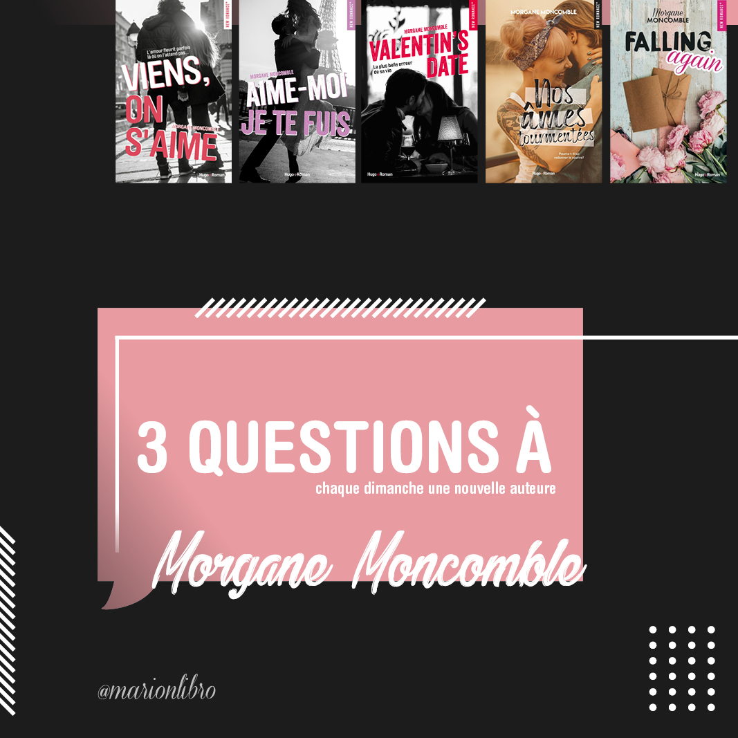 3 questions à : Morgane Moncomble – Interview #5