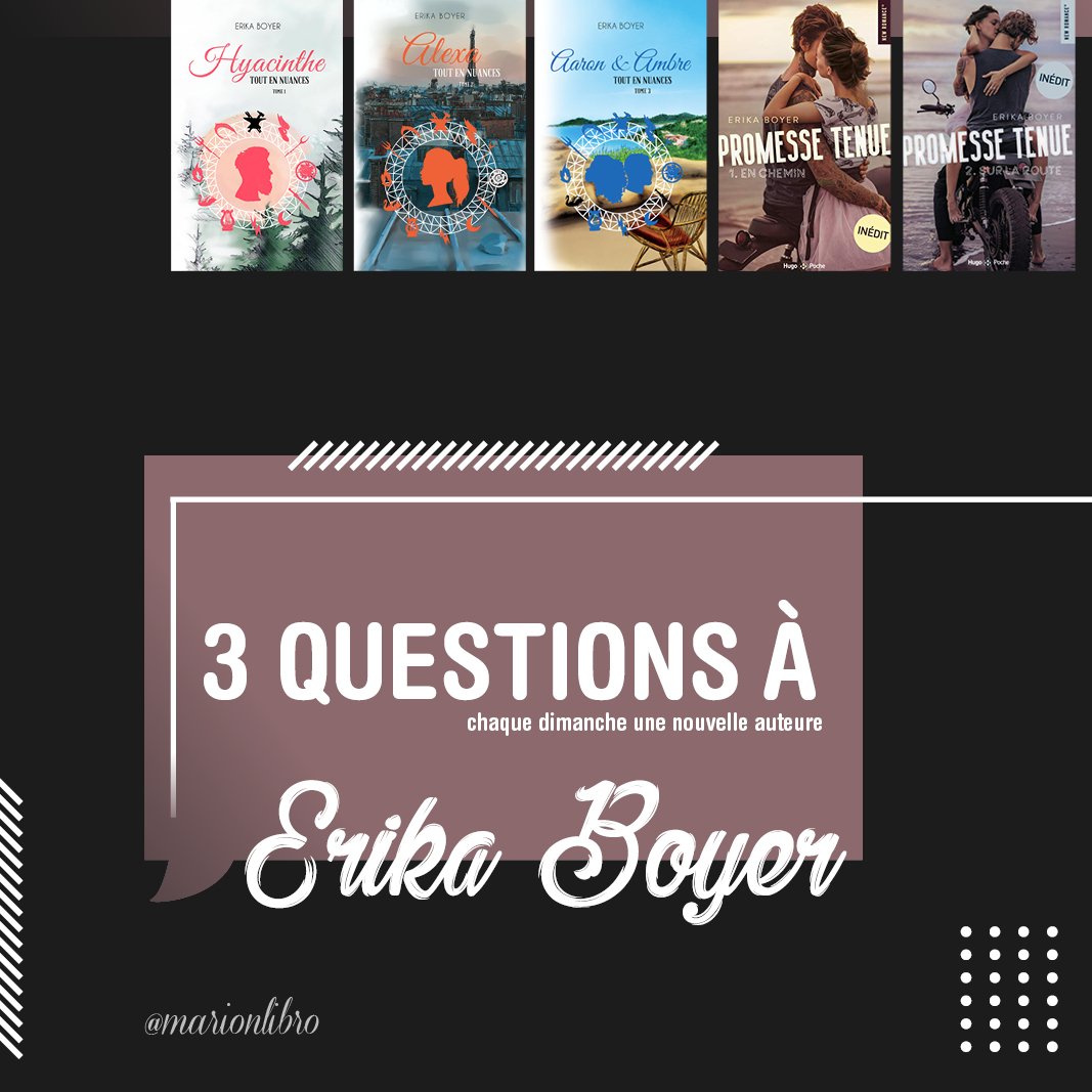 3 questions à : Erika Boyer – Interview #6